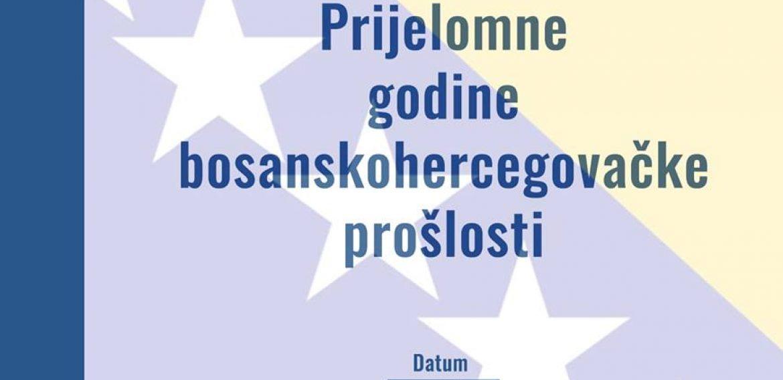 """Međunarodna naučna konferencija """"Prijelomne godine bosanskohercegovačke prošlosti"""" u Sarajevu 22. i 23. novembra"""