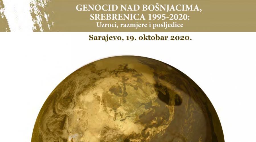 OBJAVLJEN PROGRAM MEĐUNARODNE NAUČNE KONFERENCIJE 'GENOCID NAD BOŠNJACIMA, SREBRENICA 1995 – 2020 – UZROCI, RAZMJERE I POSLJEDICE'